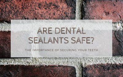 Are Dental Sealants Safe?